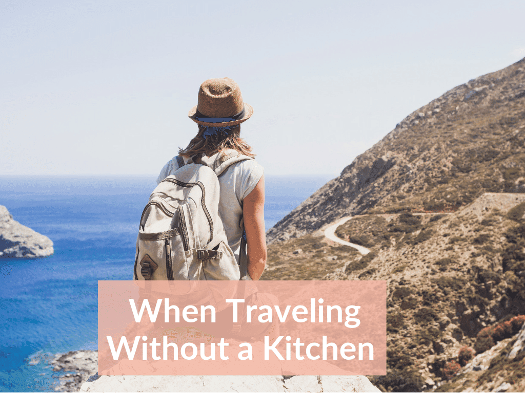 AIP Travel Tips Without a kitchen