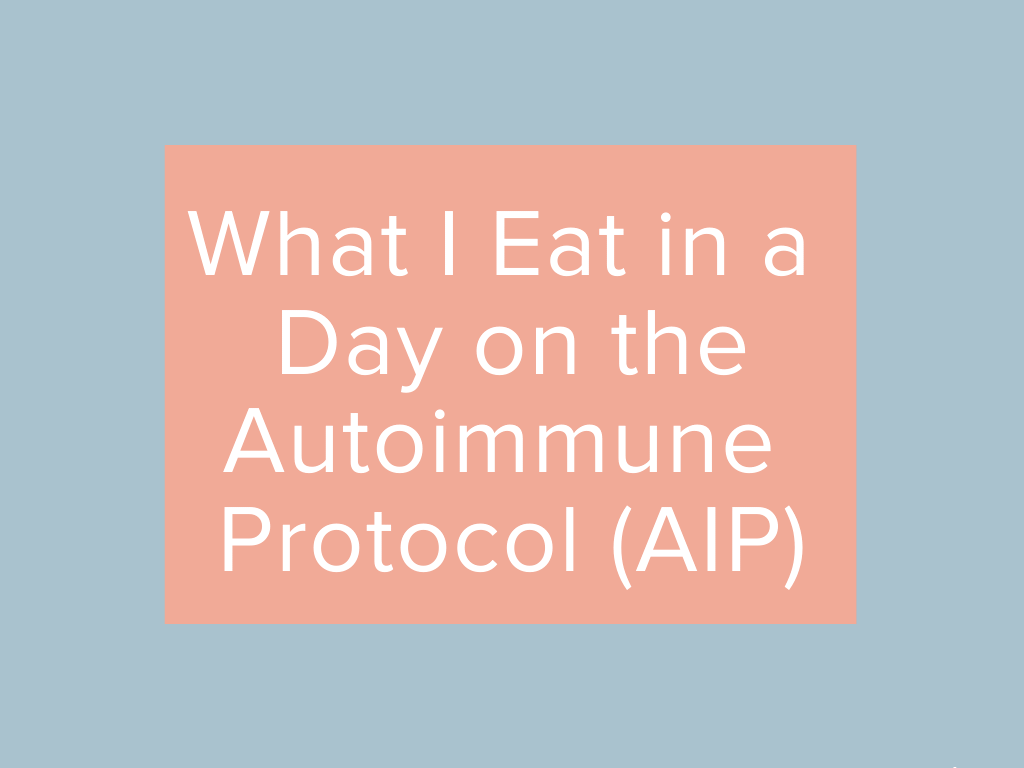 What I Eat in a Day on the Autoimmune Protocol