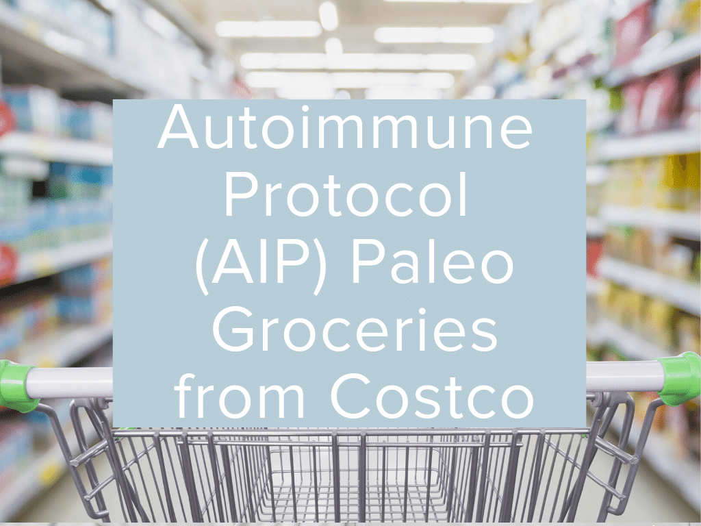 Autoimmune Protocol AIP Paleo Groceries from Costco