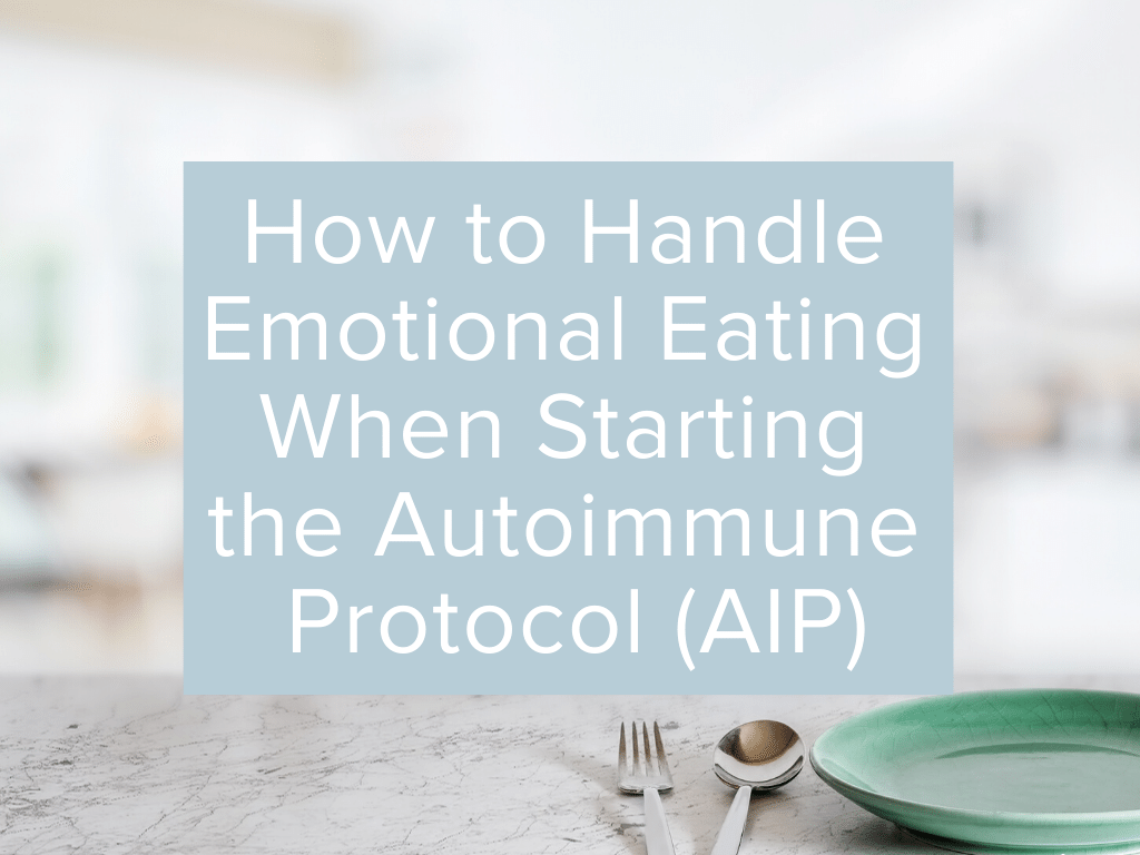 Autoimmune Protocol AIP Emotional Eating Tips
