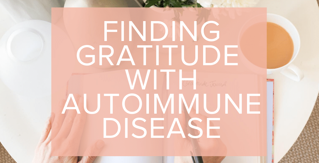 FINDING GRATITUDE WITH AUTOIMMUNE DISEASE
