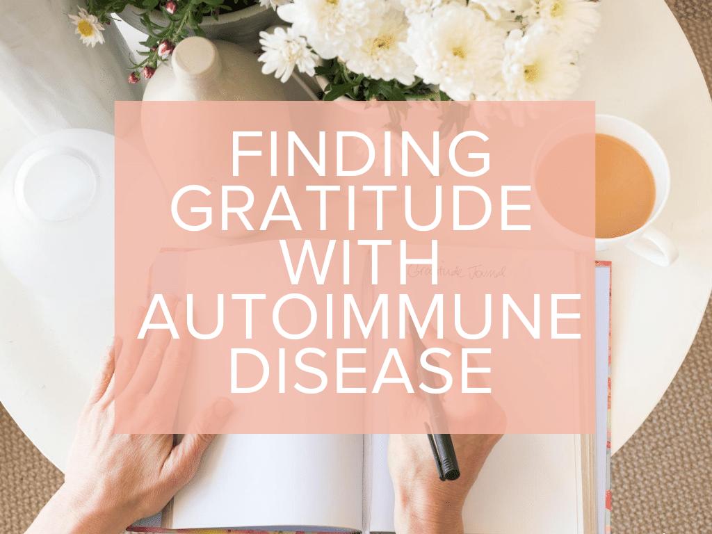 FINDING GRATITUDE WITH AUTOIMMUNE DISEASE